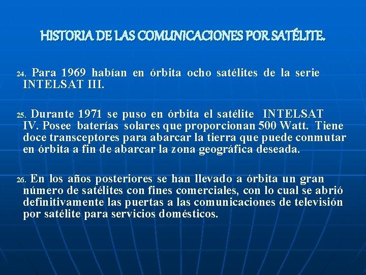HISTORIA DE LAS COMUNICACIONES POR SATÉLITE. Para 1969 habían en órbita ocho satélites de