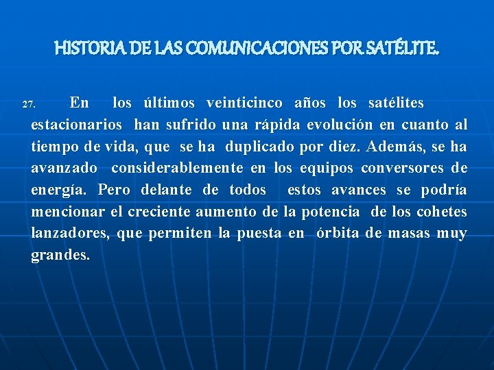 HISTORIA DE LAS COMUNICACIONES POR SATÉLITE. En los últimos veinticinco años los satélites estacionarios