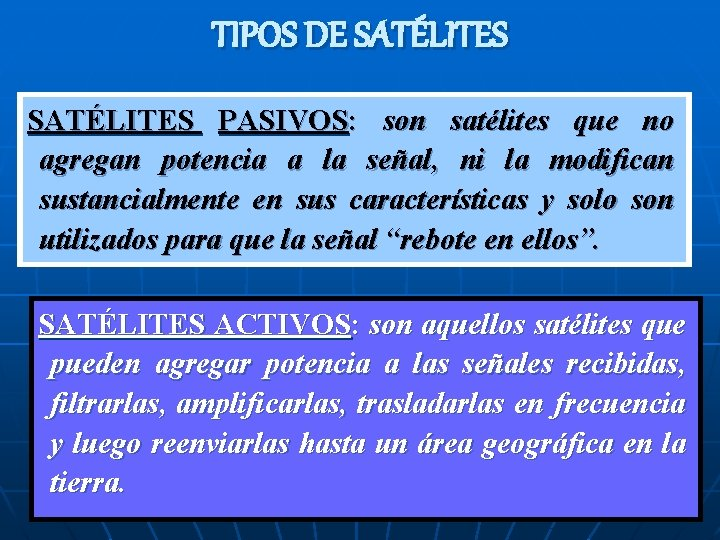 TIPOS DE SATÉLITES PASIVOS: son satélites que no agregan potencia a la señal, ni