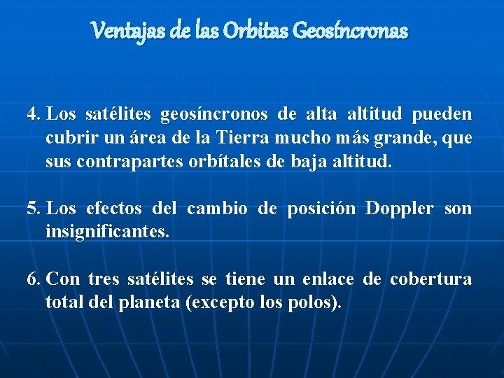 Ventajas de las Orbitas Geosíncronas 4. Los satélites geosíncronos de alta altitud pueden cubrir
