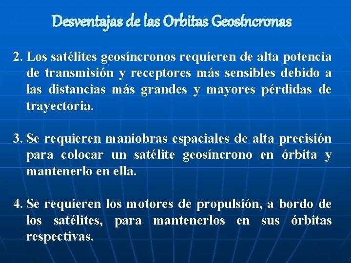 Desventajas de las Orbitas Geosíncronas 2. Los satélites geosíncronos requieren de alta potencia de