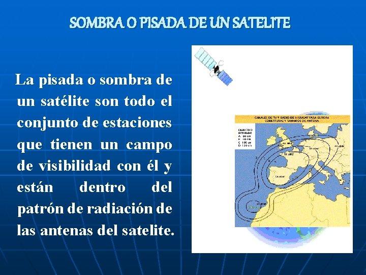 SOMBRA O PISADA DE UN SATELITE La pisada o sombra de un satélite son