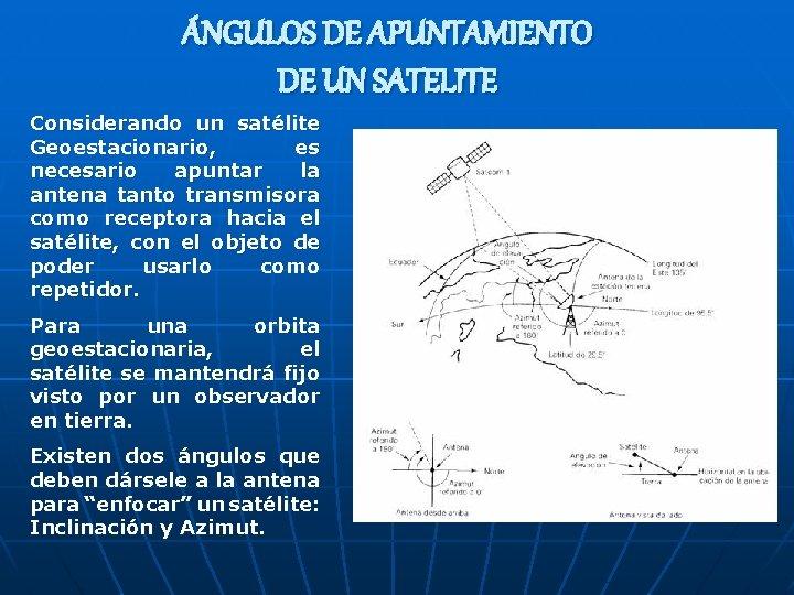 ÁNGULOS DE APUNTAMIENTO DE UN SATELITE Considerando un satélite Geoestacionario, es necesario apuntar la