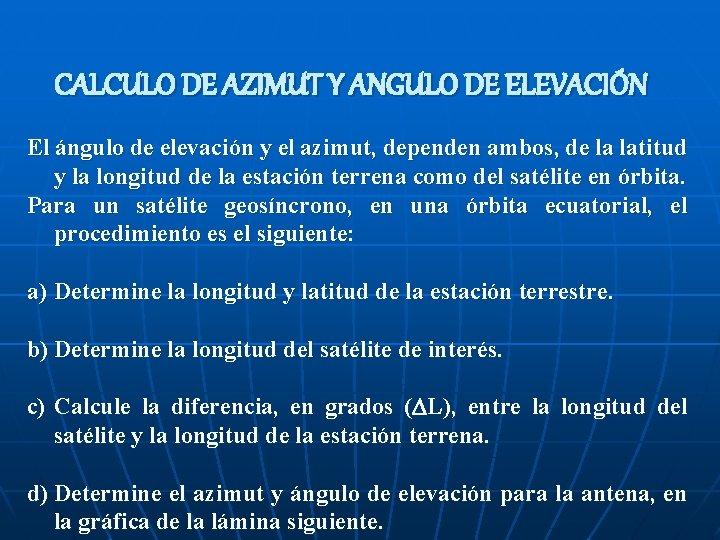 CALCULO DE AZIMUT Y ANGULO DE ELEVACIÓN El ángulo de elevación y el azimut,