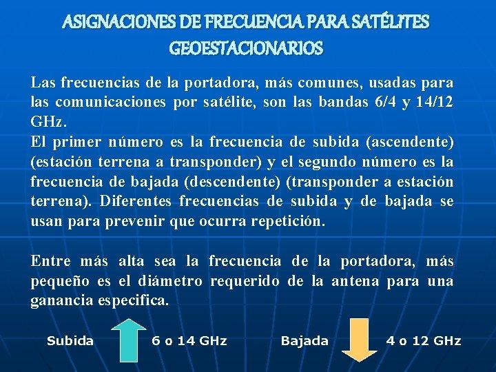 ASIGNACIONES DE FRECUENCIA PARA SATÉLITES GEOESTACIONARIOS Las frecuencias de la portadora, más comunes, usadas