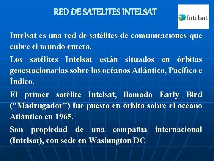RED DE SATELITES INTELSAT Intelsat es una red de satélites de comunicaciones que cubre