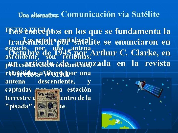 Una alternativa: Comunicación vía Satélite ESTRATEGIA: Los conceptos en los que se fundamenta la