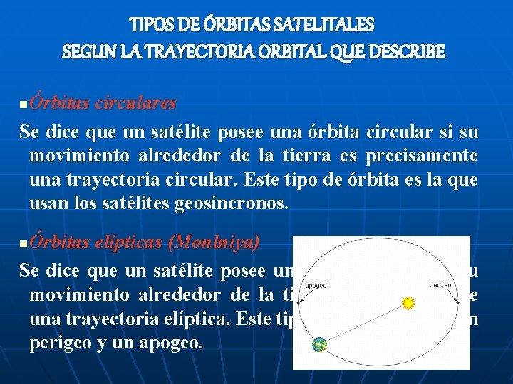 TIPOS DE ÓRBITAS SATELITALES SEGUN LA TRAYECTORIA ORBITAL QUE DESCRIBE Órbitas circulares Se dice