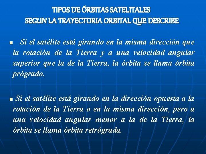 TIPOS DE ÓRBITAS SATELITALES SEGUN LA TRAYECTORIA ORBITAL QUE DESCRIBE Si el satélite está