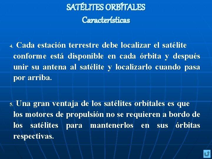 SATÉLITES ORBÍTALES Características Cada estación terrestre debe localizar el satélite conforme está disponible en