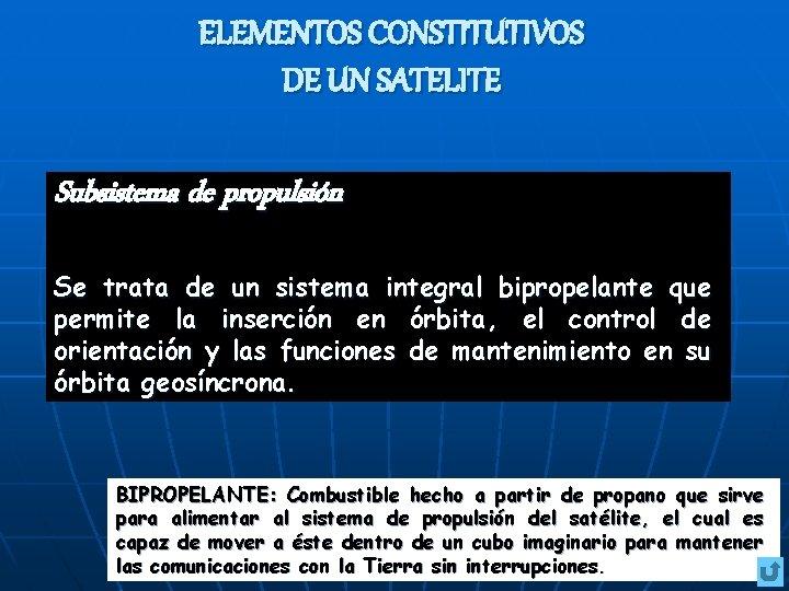 ELEMENTOS CONSTITUTIVOS DE UN SATELITE Subsistema de propulsión Se trata de un sistema integral