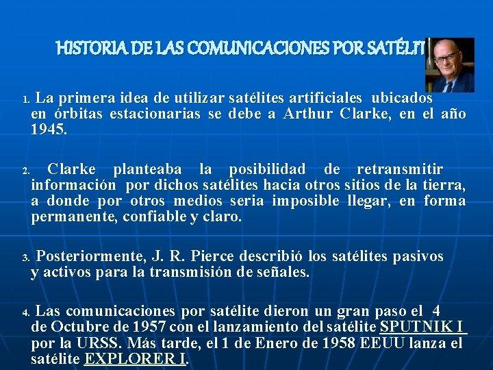 HISTORIA DE LAS COMUNICACIONES POR SATÉLITE 1. 2. 3. 4. La primera idea de