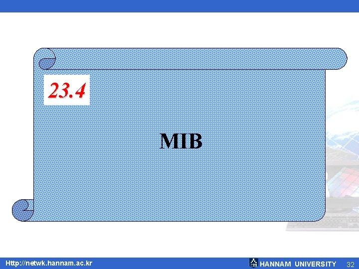 23. 4 MIB Http: //netwk. hannam. ac. kr HANNAM UNIVERSITY 32