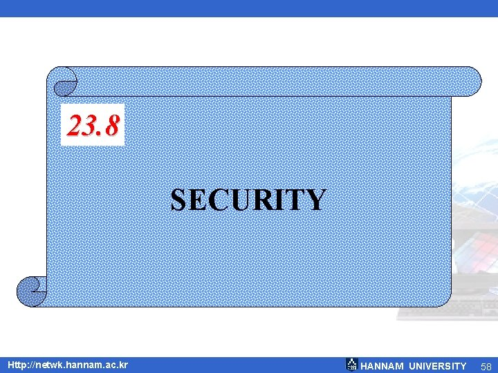 23. 8 SECURITY Http: //netwk. hannam. ac. kr HANNAM UNIVERSITY 58