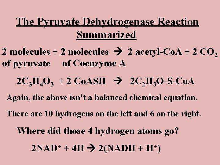 The Pyruvate Dehydrogenase Reaction Summarized 2 molecules + 2 molecules 2 acetyl-Co. A