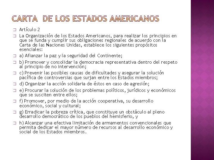 � � � � � Artículo 2 La Organización de los Estados Americanos, para