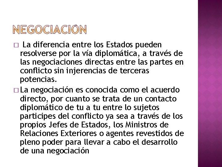 La diferencia entre los Estados pueden resolverse por la vía diplomática, a través de