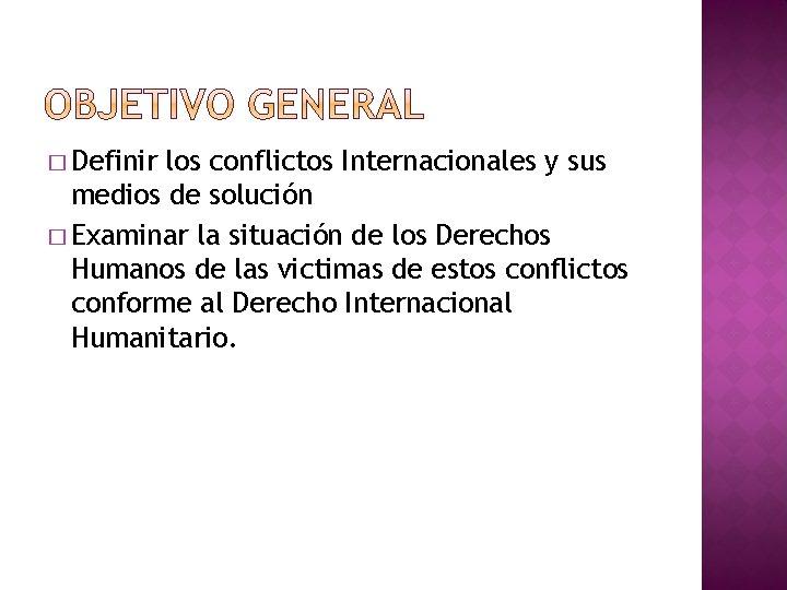 � Definir los conflictos Internacionales y sus medios de solución � Examinar la situación
