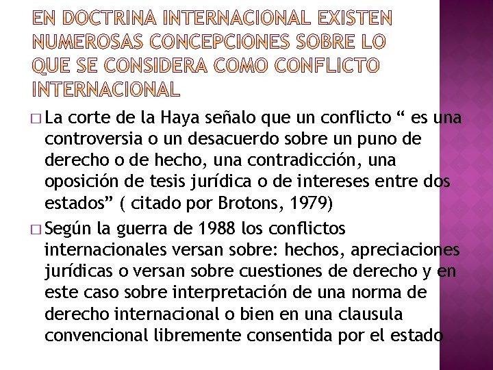 """� La corte de la Haya señalo que un conflicto """" es una controversia"""