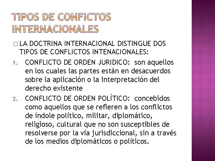 � LA DOCTRINA INTERNACIONAL DISTINGUE DOS TIPOS DE CONFLICTOS INTENACIONALES: 1. CONFLICTO DE ORDEN