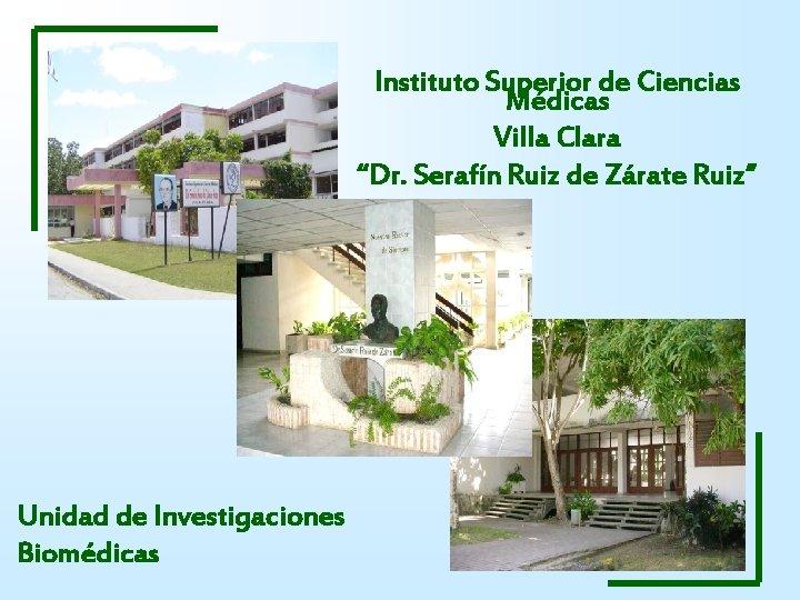 """Instituto Superior de Ciencias Médicas Villa Clara """"Dr. Serafín Ruiz de Zárate Ruiz"""" Unidad"""