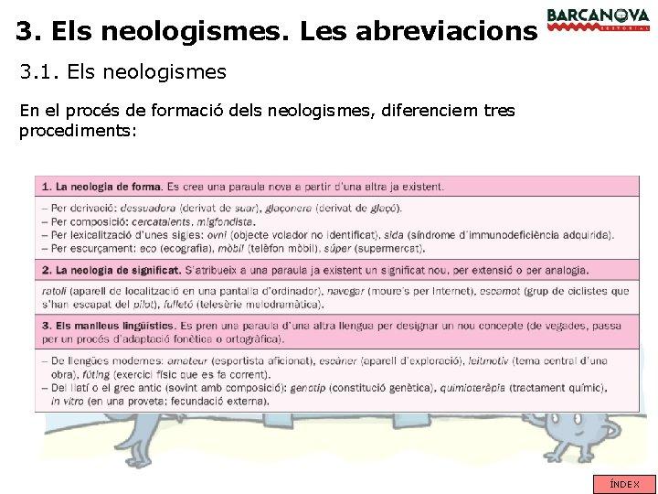 3. Els neologismes. Les abreviacions 3. 1. Els neologismes En el procés de formació