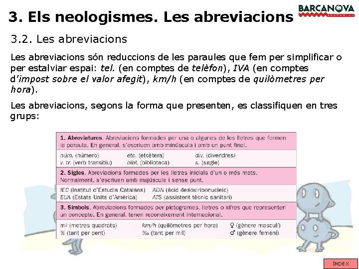 3. Els neologismes. Les abreviacions 3. 2. Les abreviacions són reduccions de les paraules