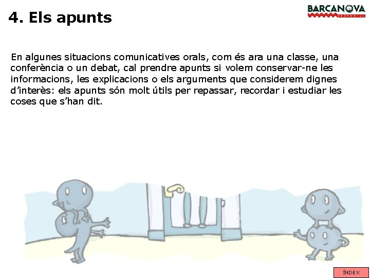 4. Els apunts En algunes situacions comunicatives orals, com és ara una classe, una