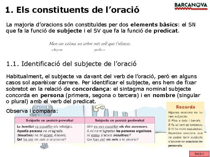 1. Els constituents de l'oració La majoria d'oracions són constituïdes per dos elements bàsics: