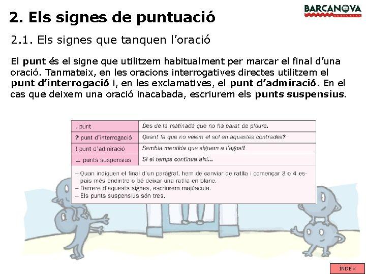 2. Els signes de puntuació 2. 1. Els signes que tanquen l'oració El punt