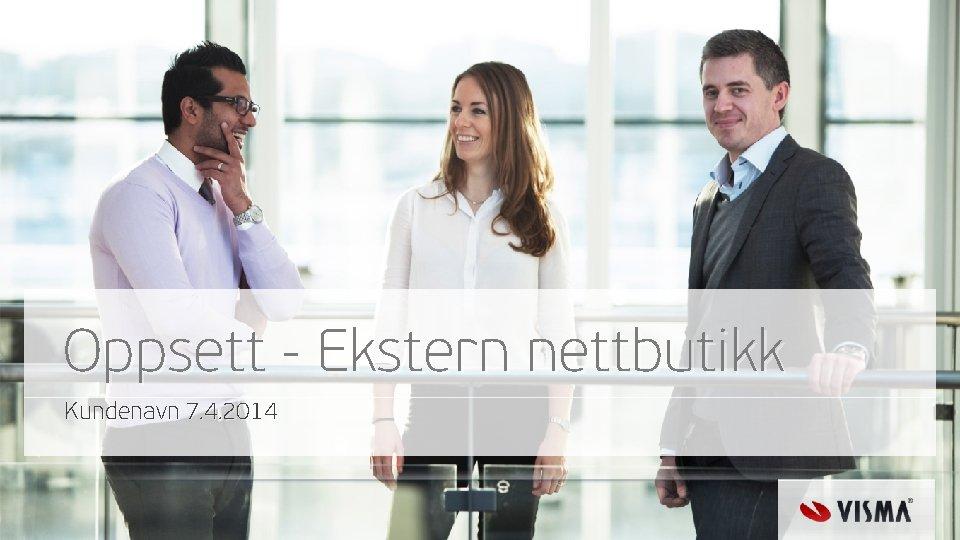 Oppsett - Ekstern nettbutikk Kundenavn 7. 4. 2014