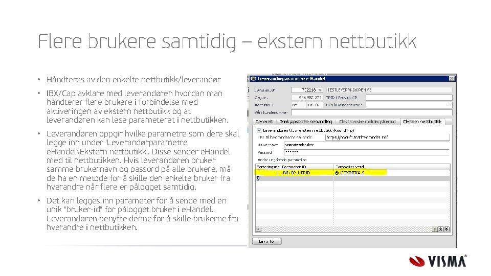 Flere brukere samtidig – ekstern nettbutikk • Håndteres av den enkelte nettbutikk/leverandør • IBX/Cap