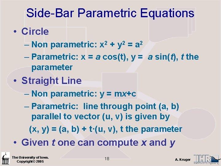 Side-Bar Parametric Equations • Circle – Non parametric: x 2 + y 2 =