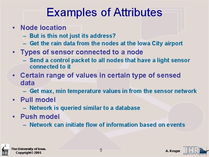 Examples of Attributes • Node location – But is this not just its address?