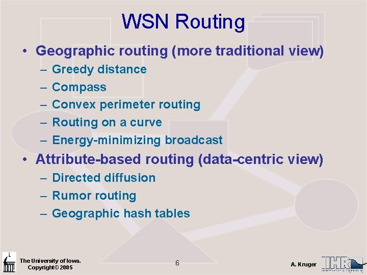 WSN Routing • Geographic routing (more traditional view) – – – Greedy distance Compass