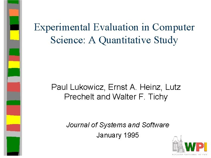 Experimental Evaluation in Computer Science: A Quantitative Study Paul Lukowicz, Ernst A. Heinz, Lutz