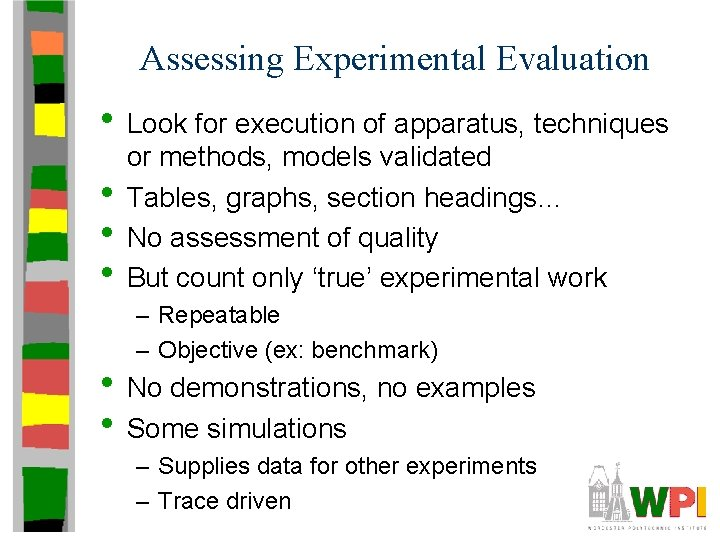 Assessing Experimental Evaluation • Look for execution of apparatus, techniques • • • or