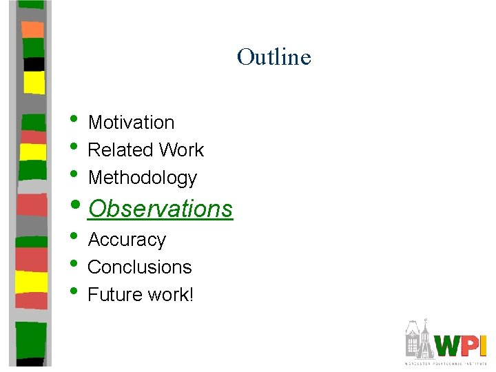 Outline • Motivation • Related Work • Methodology • Observations • Accuracy • Conclusions