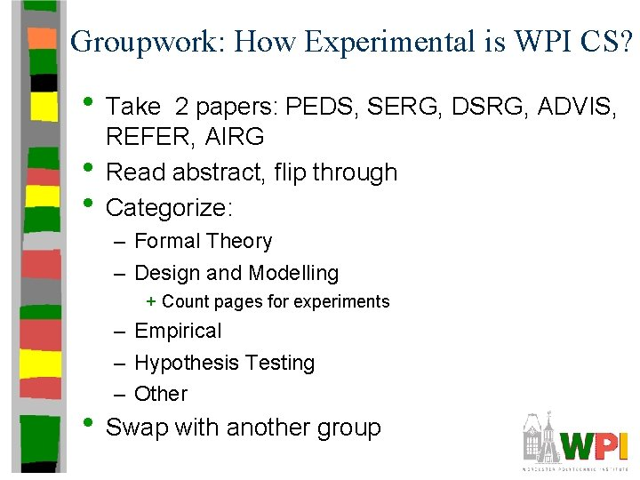 Groupwork: How Experimental is WPI CS? • Take • • 2 papers: PEDS, SERG,
