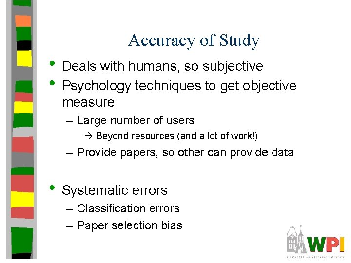 Accuracy of Study • Deals with humans, so subjective • Psychology techniques to get