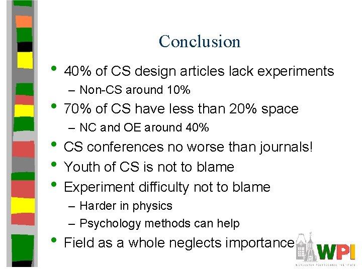 Conclusion • 40% of CS design articles lack experiments – Non-CS around 10% •