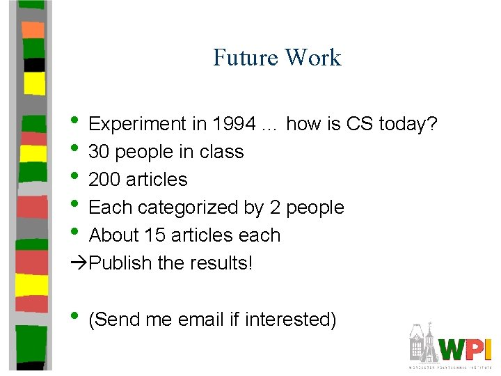 Future Work • Experiment in 1994 … how is CS today? • 30 people