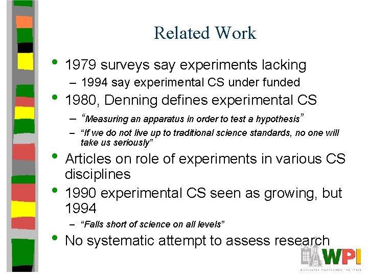 Related Work • 1979 surveys say experiments lacking – 1994 say experimental CS under