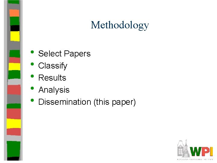 Methodology • Select Papers • Classify • Results • Analysis • Dissemination (this paper)