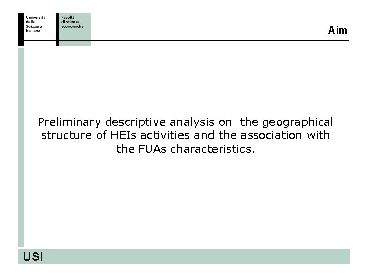 Aim Preliminary descriptive analysis on the geographical structure of HEIs activities and the association