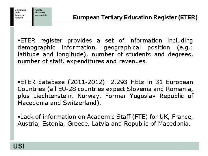 European Tertiary Education Register (ETER) §ETER register provides a set of information including demographic