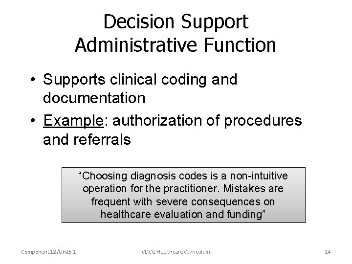 Decision Support Administrative Function • Supports clinical coding and documentation • Example: authorization of