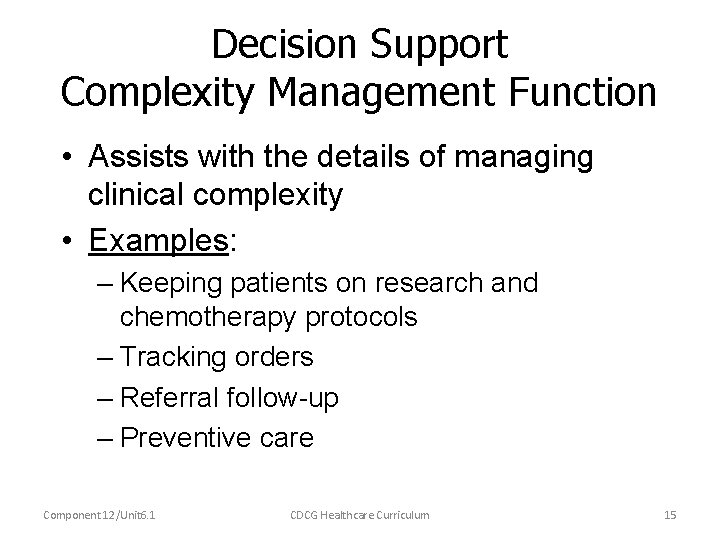 Decision Support Complexity Management Function • Assists with the details of managing clinical complexity