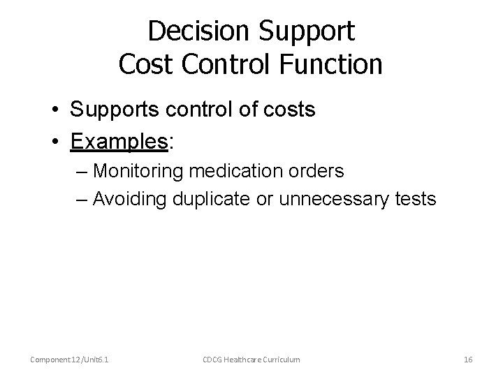 Decision Support Cost Control Function • Supports control of costs • Examples: – Monitoring