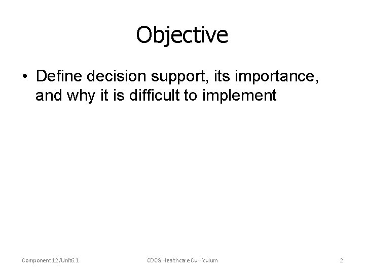 Objective • Define decision support, its importance, and why it is difficult to implement